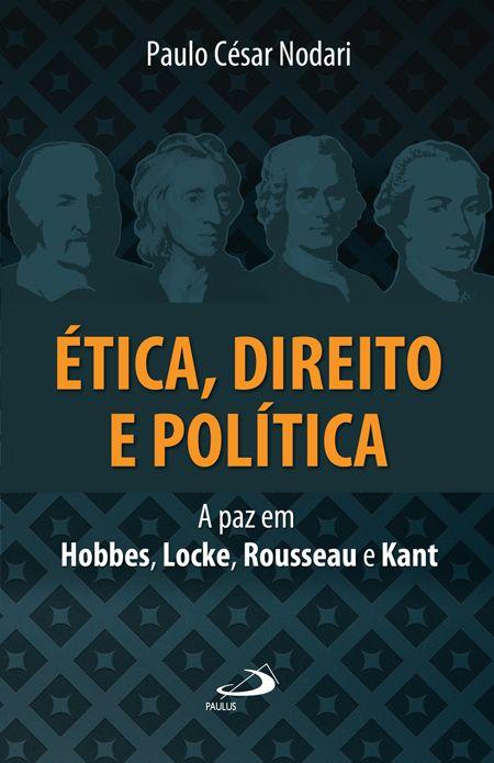Ética, direito politica: A paz em Hobbes, Locke, Rousseau e Kant