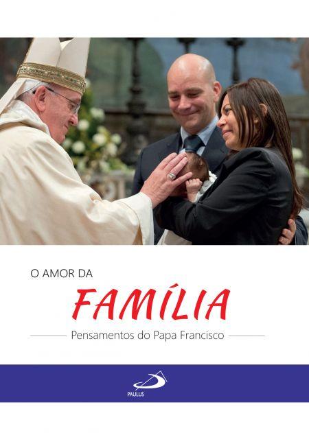 O Amor Da Família Pensamentos Do Papa Francisco 9788534944090