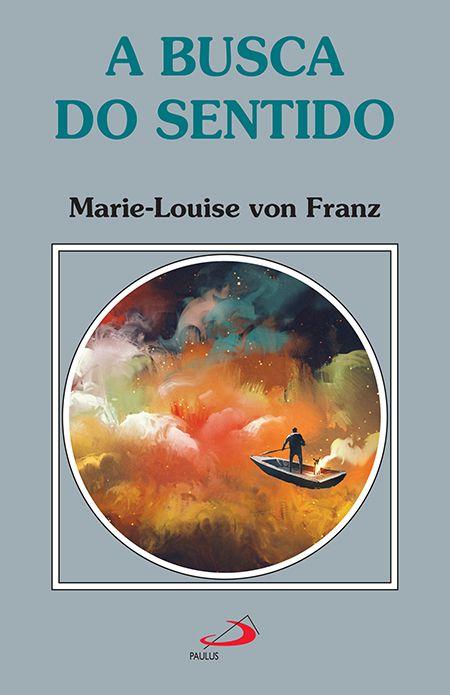 Resultado de imagem para Busca do sentido Marie Louise Von-Franz Livros