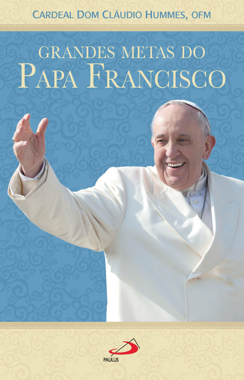Resultado de imagem para grandes metas do Papa Francisco