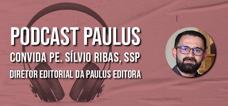podcast paulus convida padre sílvio ribas