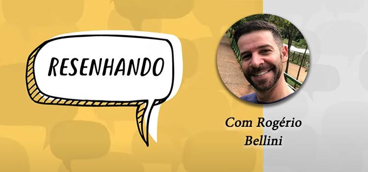 Banner do Projeto Resenhando com o autor Rogério Bellini